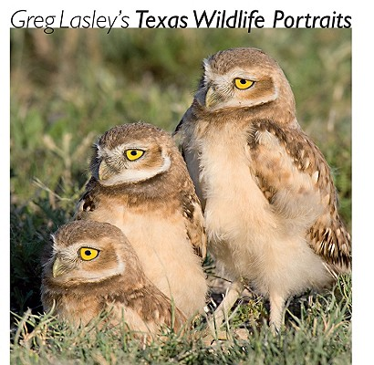 Greg Lasley's Texas Wildlife Portraits (Louise Lindsey Merrick Natural Environment Series), Lasley, Greg W.
