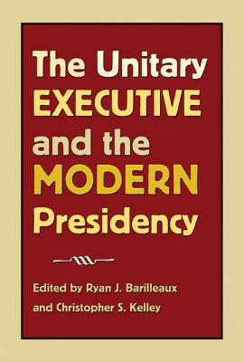 Image for The Unitary Executive and the Modern Presidency (Joseph V. Hughes Jr. and Holly O. Hughes Series on the Presidency and Leadership)