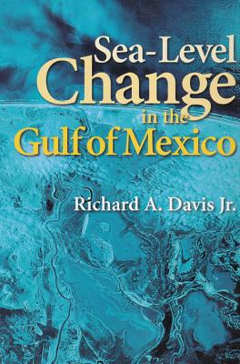 Sea-Level Change in the Gulf of Mexico (Harte Research Institute for Gulf of Mexico Studies Series), Richard A. Davis Jr. (Author)