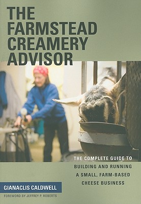 Image for The Farmstead Creamery Advisor: The Complete Guide to Building and Running a Small, Farm-Based Cheese Business