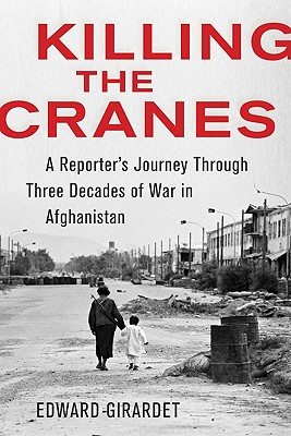 Image for Killing the Cranes: A Reporter's Journey through Three Decades of War in Afghanistan