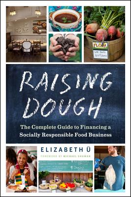 Image for Raising Dough: The Complete Guide to Financing a Socially Responsible Food Business