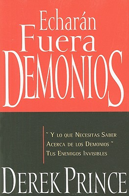 Echaran Fuera Demonios (They Shall Expel Demons Spanish Edition), Derek Prince