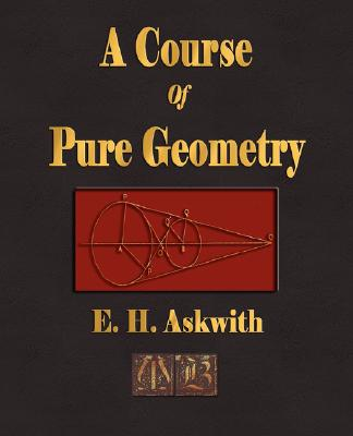 A Course Of Pure Geometry, E. H. Askwith