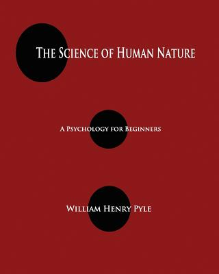 The Science of Human Nature: A Psychology for Beginners, Pyle, William Henry