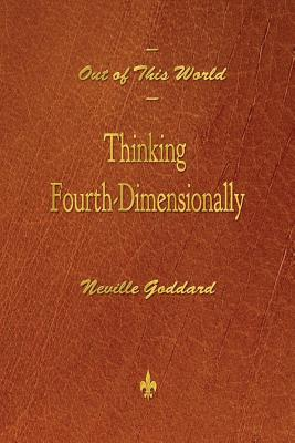 Out of This World: Thinking Fourth-Dimensionally, Goddard, Neville