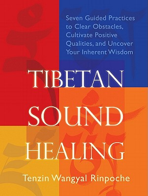 Image for Tibetan Sound Healing: Seven Guided Practices to Clear Obstacles, Cultivate Positive Qualities, and Uncover Your Inherent Wisdom