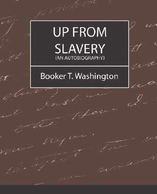 Up from Slavery (an Autobiography), T. Washington Booker T. Washington, Booker T. Washington