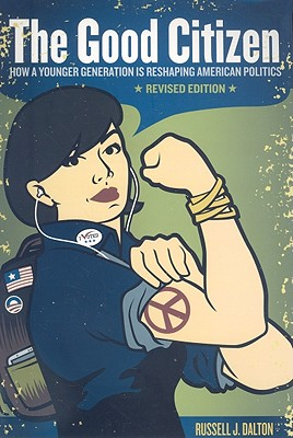 The Good Citizen: How A Younger Generation Is Reshaping American Politics, Revised Edition, Dalton, Russell J