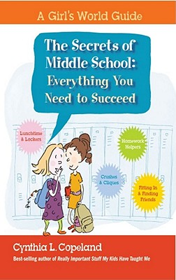 "The Secrets of Middle School: Everything You Need To Succeed (Girl's World Guides), ""Copeland, Cynthia"""