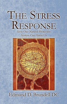 Image for The Stress Response: How Our Natural Protective System Can Harm Us