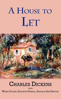 A House to Let, Dickens, Charles; Collins, Wilkie; Gaskell, Elizabeth Cleghorn