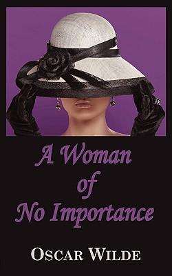 A Woman of No Importance, Wilde, Oscar