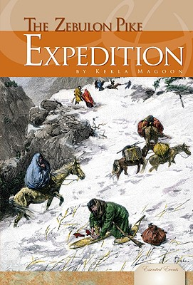 The Zebulon Pike Expedition (Essential Events), Kekla Magoon (Author)