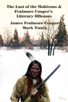 The Last of the Mohicans & Fenimore Cooper's Literary Offenses, Cooper, James Fenimore; Twain, Mark