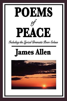 POEMS OF PEACE: Including the Lyrical Dramatic Poem Eolaus, Allen, James
