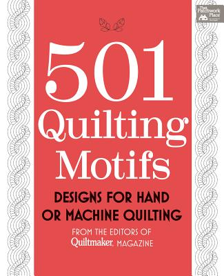 501 Quilting Motifs: From the Editors of Quiltmaker Magazine, That Patchwork Place