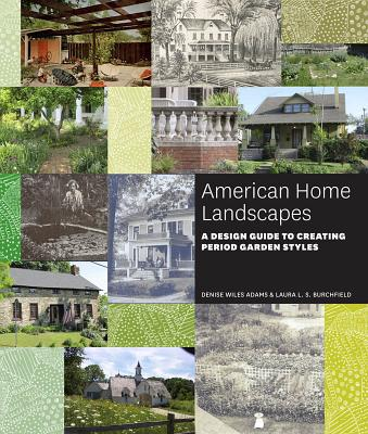Image for American Home Landscapes: A Design Guide to Creating Period Garden Styles