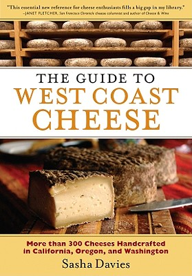 Image for The Guide to West Coast Cheese: More than 300 Cheeses Handcrafted in California, Oregon, and Washington