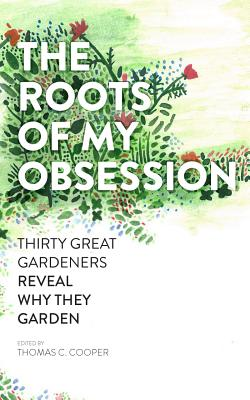 Image for Roots of My Obsession: Thirty Great Gardeners Reveal Why They Garden