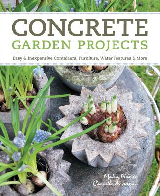Image for Concrete Garden Projects: Easy & Inexpensive Containers, Furniture, Water Features & More