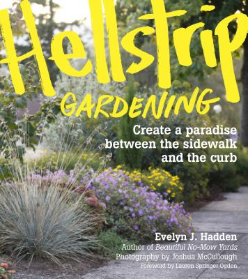 HELLSTRIP GARDENING: CREATE A PARADISE BETWEEN THE SIDEWALK AND THE CURB, HADDEN, EVELYN