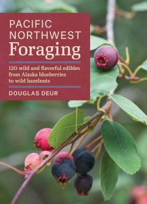 Image for Pacific Northwest Foraging: 120 Wild and Flavorful Edibles from Alaska Blueberries to Wild Hazelnuts (Regional Foraging Series)