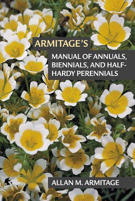 ARMITAGE'S MANUAL OF ANNUALS, BIENNIALS, AND HALF-HARDY PERENNIALS, ARMITAGE, ALLAN M.