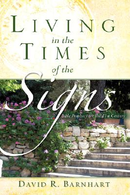 LIVING IN THE TIMES OF THE SIGNS, Barnhart, David R.