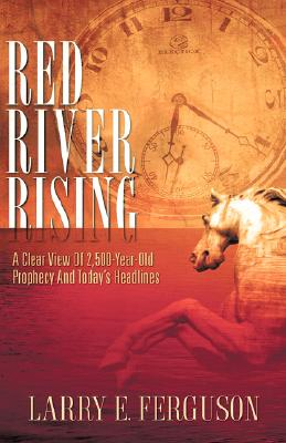 Image for RED RIVER RISING A Clear View of 2,500-Year-Old Prophecy and Today's Headlines