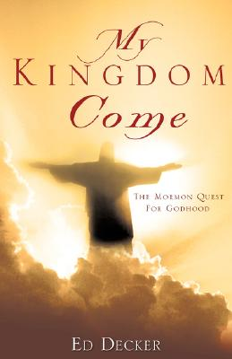 Image for MY KINGDOM COME: The Mormon Quest For Godhood