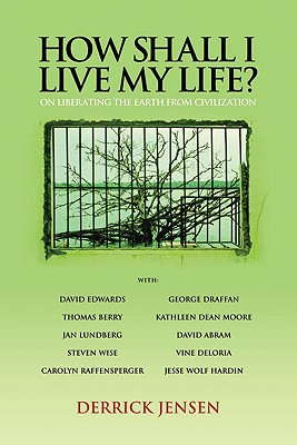 Image for How Shall I Live My Life?: On Liberating the Earth from Civilization (PM Press)