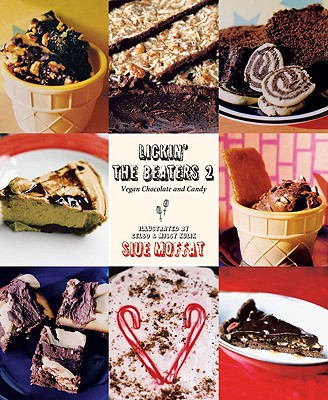 Lickin' the Beaters 2: Vegan Chocolate and Candy, Moffat, Siue