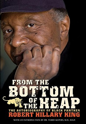 From The Bottom Of The Heap: The Autobiography Of Black Panther Robert Hillary King (PM Press), King, Robert Hillary