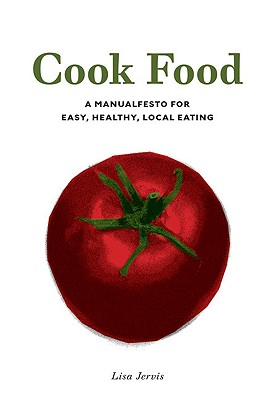Image for Cook Food: A Manualfesto for Easy, Healthy, Local Eating