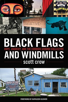 Black Flags and Windmills: Hope, Anarchy, and the Common Ground Collective, crow, scott