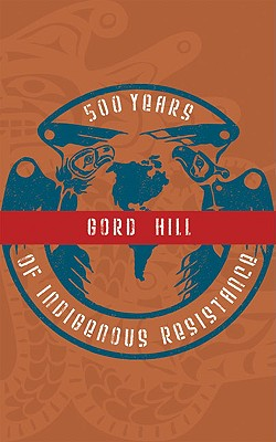 500 Years of Indigenous Resistance, Hill, Gord