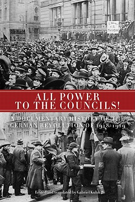 Image for All Power to the Councils!: A Documentary History of the German Revolution of 1918?1919
