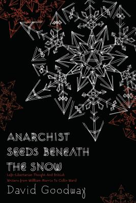 Image for Anarchist Seeds Beneath the Snow: Left-Libertarian Thought and British Writers from William Morris to Colin Ward