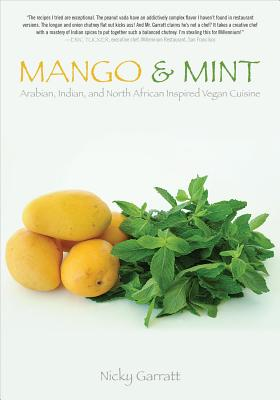 Mango & Mint: Arabian, Indian, and North African Inspired Vegan Cuisine (Tofu Hound Press), Garratt, Nicky
