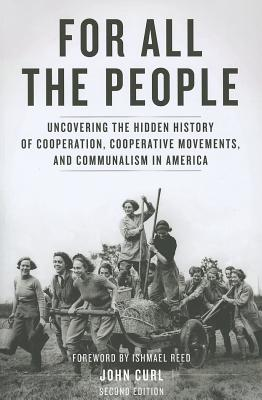 Image for For All the People: Uncovering the Hidden History of Cooperation, Cooperative Movements, and Communalism in America