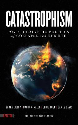 Catastrophism: The Apocalyptic Politics Of Collaps, Lilley, Sasha
