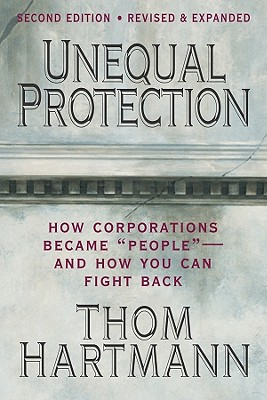 "Unequal Protection: How Corporations Became ""People"" - And How You Can Fight Back, Hartmann, Thom"
