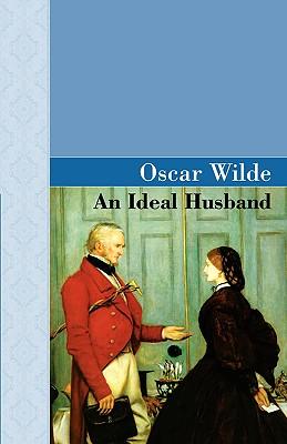 An Ideal Husband, Wilde, Oscar