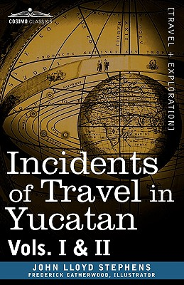Incidents of Travel in Yucatan, Vols. I and II (Cosimo Classics), Stephens, John Lloyd