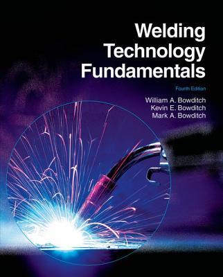 Welding Technology Fundamentals, Bowditch, William A.; Bowditch, Kevin E.; Bowditch, Mark A.