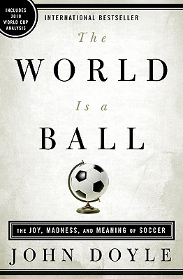 Image for The World Is a Ball: The Joy, Madness, and Meaning of Soccer