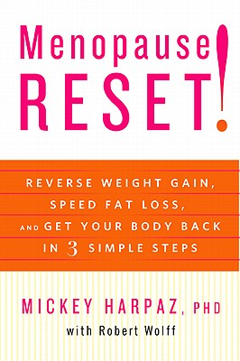 Menopause Reset!: Reverse Weight Gain, Speed Fat Loss, and Get Your Body Back in 3 Simple Steps, Dr. Mickey Harpaz, Robert Wolff