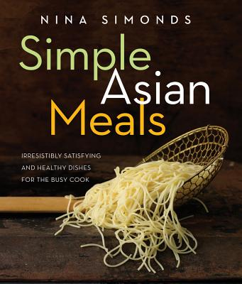 Image for Simple Asian Meals: Irresistibly Satisfying and Healthy Dishes for the Busy Cook