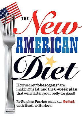 The New American Diet: How secret obesogens are making us fat, and the 6-week plan that will flatten your belly for good!